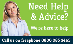 Need help & advice? Call us on Freephone 0800 085 3465